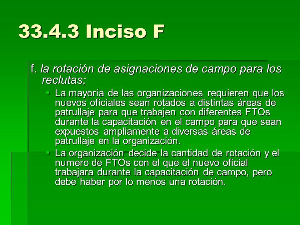 33.4.3 Inciso F f. la rotación de asignaciones de campo para los reclutas; La mayoría de las organizaciones requieren que los nuevos oficiales sean ro