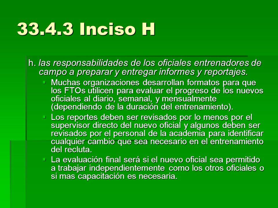 33.4.3 Inciso H h. las responsabilidades de los oficiales entrenadores de campo a preparar y entregar informes y reportajes. Muchas organizaciones des