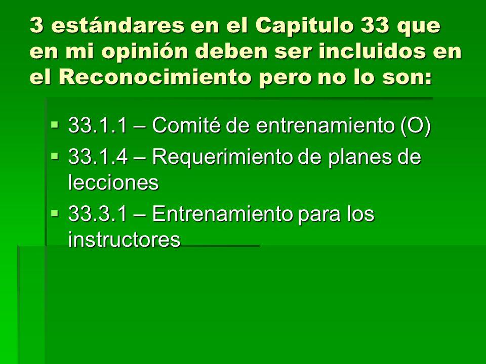 3 estándares en el Capitulo 33 que en mi opinión deben ser incluidos en el Reconocimiento pero no lo son: 33.1.1 – Comité de entrenamiento (O) 33.1.1