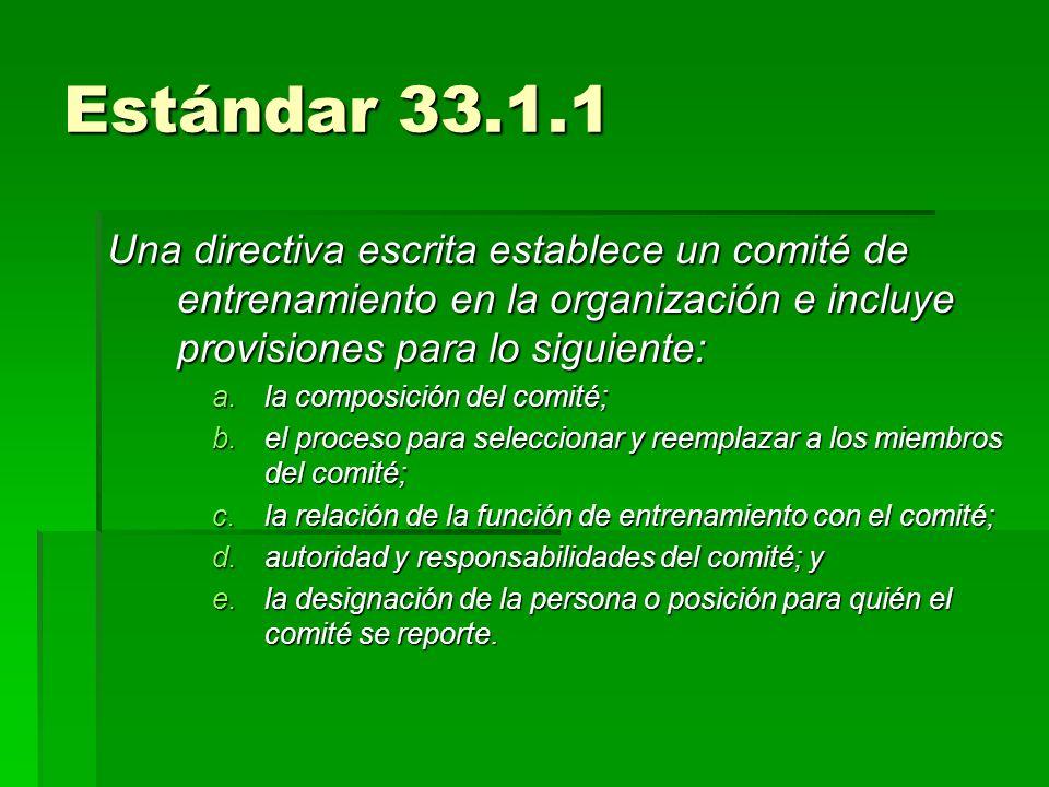 Estándar 33.1.1 Una directiva escrita establece un comité de entrenamiento en la organización e incluye provisiones para lo siguiente: a.la composició