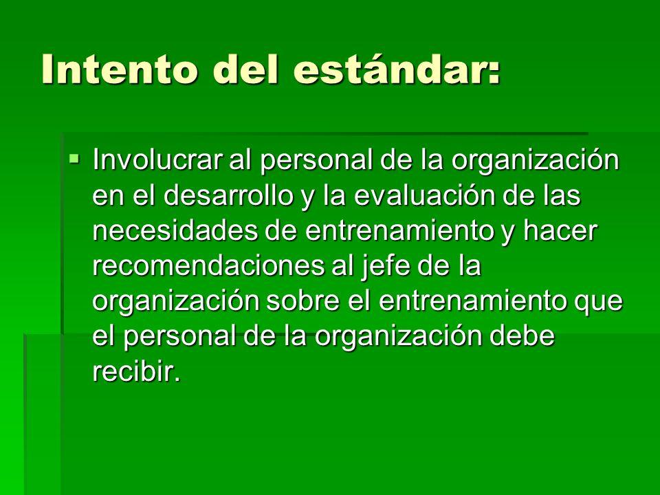 Intento del estándar: Involucrar al personal de la organización en el desarrollo y la evaluación de las necesidades de entrenamiento y hacer recomenda
