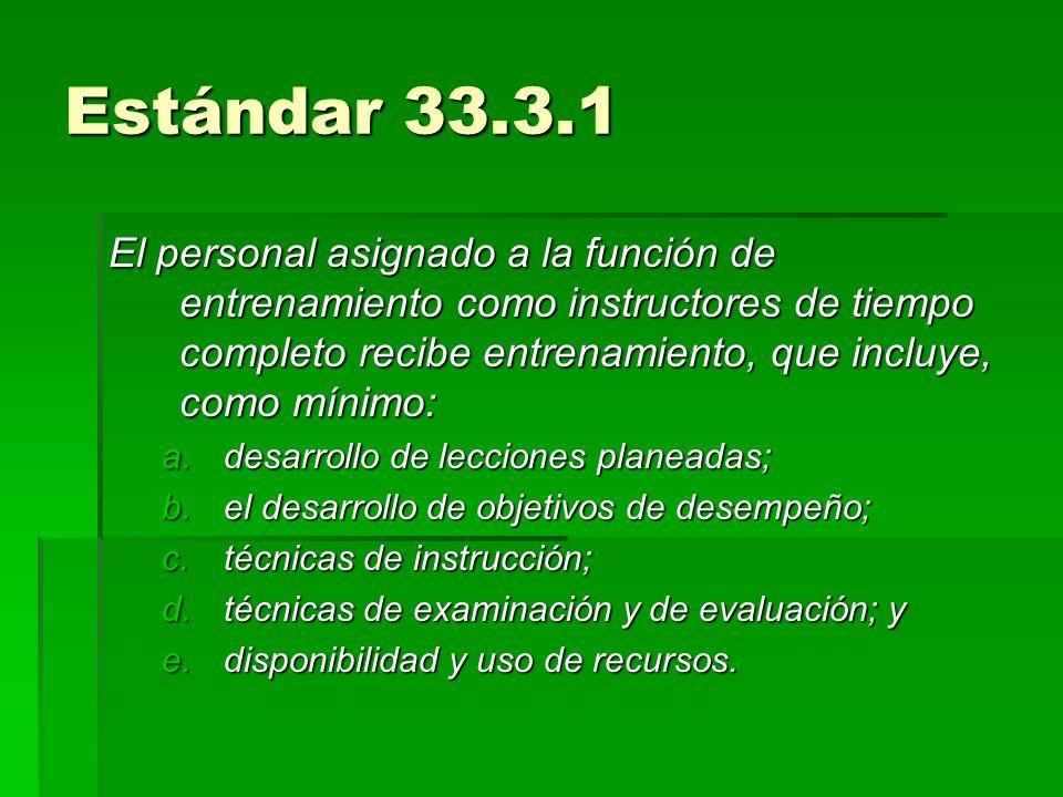 Estándar 33.3.1 El personal asignado a la función de entrenamiento como instructores de tiempo completo recibe entrenamiento, que incluye, como mínimo