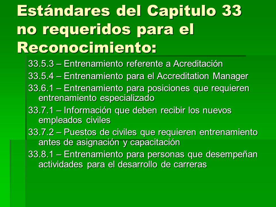 Estándares del Capitulo 33 no requeridos para el Reconocimiento: 33.5.3 – Entrenamiento referente a Acreditación 33.5.4 – Entrenamiento para el Accred