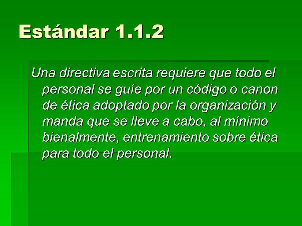 Estándar 1.1.2 Una directiva escrita requiere que todo el personal se guíe por un código o canon de ética adoptado por la organización y manda que se
