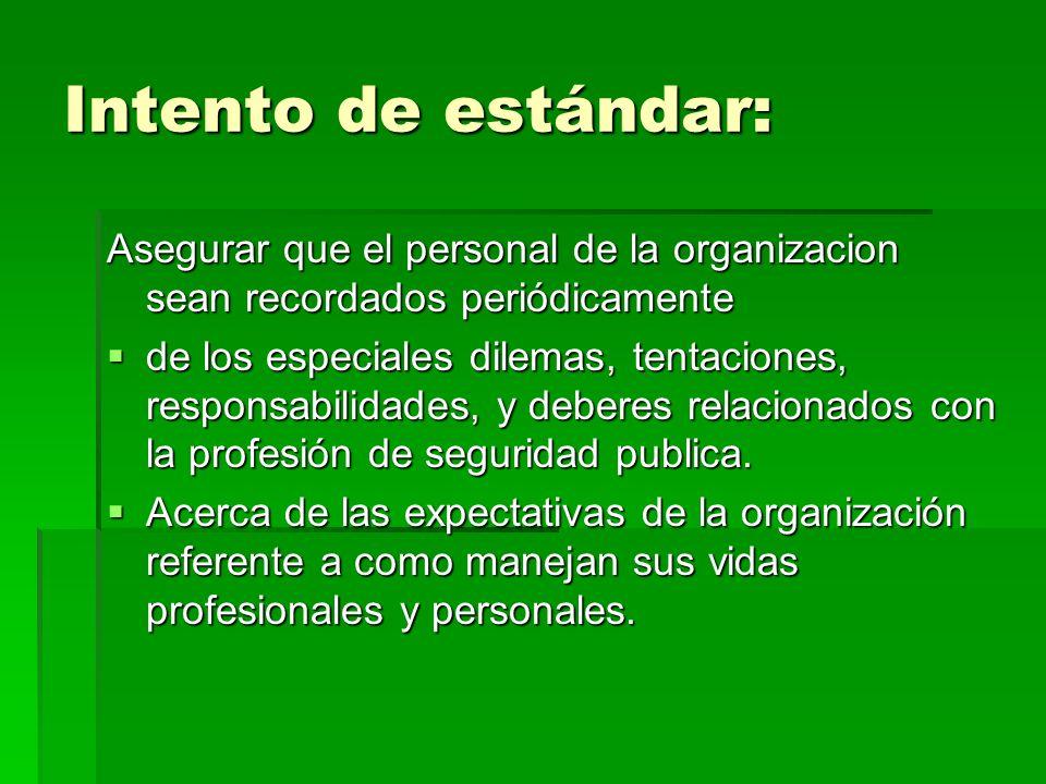 Intento de estándar: Asegurar que el personal de la organizacion sean recordados periódicamente de los especiales dilemas, tentaciones, responsabilida