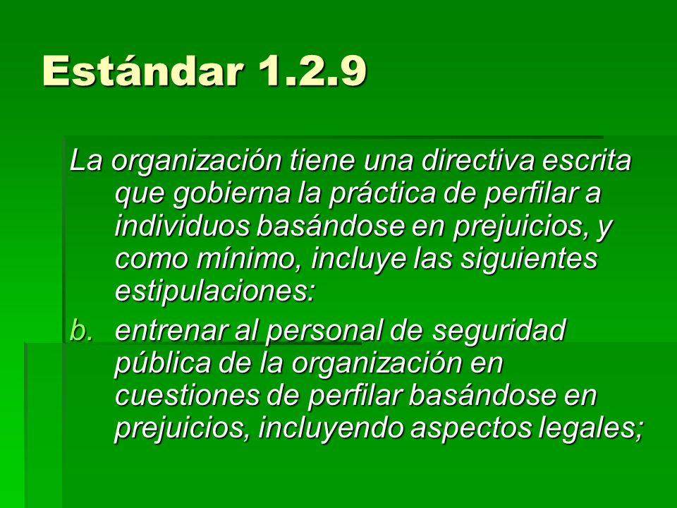 Estándar 1.2.9 La organización tiene una directiva escrita que gobierna la práctica de perfilar a individuos basándose en prejuicios, y como mínimo, i