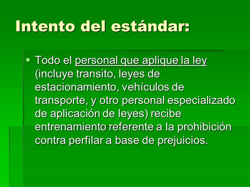 Intento del estándar: Todo el personal que aplique la ley (incluye transito, leyes de estacionamiento, vehículos de transporte, y otro personal especi