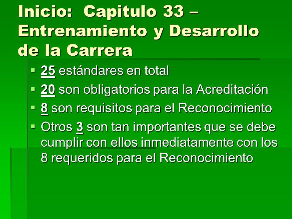 Inicio: Capitulo 33 – Entrenamiento y Desarrollo de la Carrera 25 estándares en total 25 estándares en total 20 son obligatorios para la Acreditación