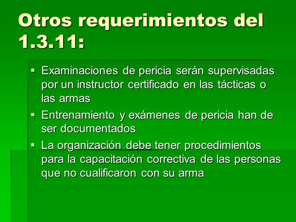 Otros requerimientos del 1.3.11: Examinaciones de pericia serán supervisadas por un instructor certificado en las tácticas o las armas Examinaciones d