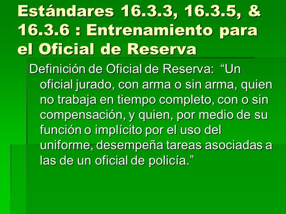 Estándares 16.3.3, 16.3.5, & 16.3.6 : Entrenamiento para el Oficial de Reserva Definición de Oficial de Reserva: Un oficial jurado, con arma o sin arm