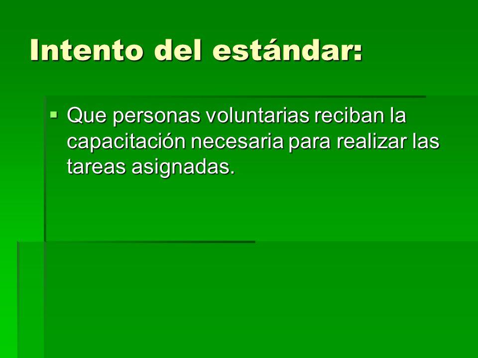 Intento del estándar: Que personas voluntarias reciban la capacitación necesaria para realizar las tareas asignadas. Que personas voluntarias reciban