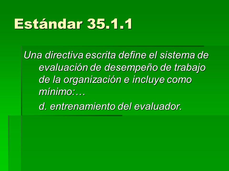 Estándar 35.1.1 Una directiva escrita define el sistema de evaluación de desempeño de trabajo de la organización e incluye como mínimo:… d. entrenamie