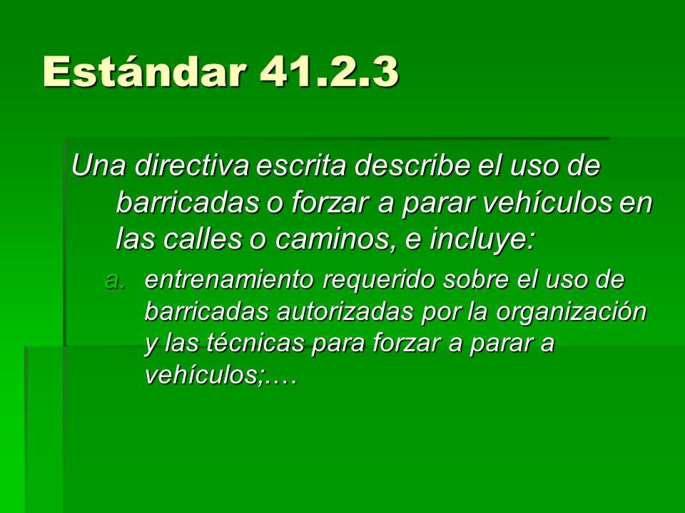 Estándar 41.2.3 Una directiva escrita describe el uso de barricadas o forzar a parar vehículos en las calles o caminos, e incluye: a.entrenamiento req