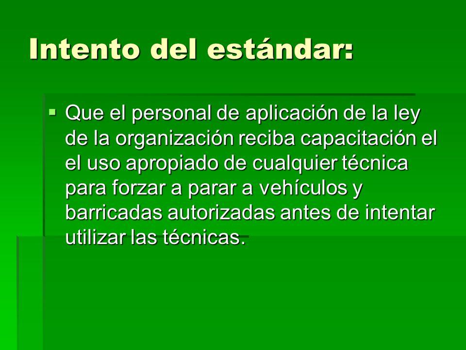 Intento del estándar: Que el personal de aplicación de la ley de la organización reciba capacitación el el uso apropiado de cualquier técnica para for