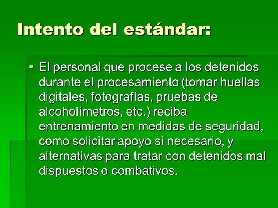 Intento del estándar: El personal que procese a los detenidos durante el procesamiento (tomar huellas digitales, fotografías, pruebas de alcoholímetro