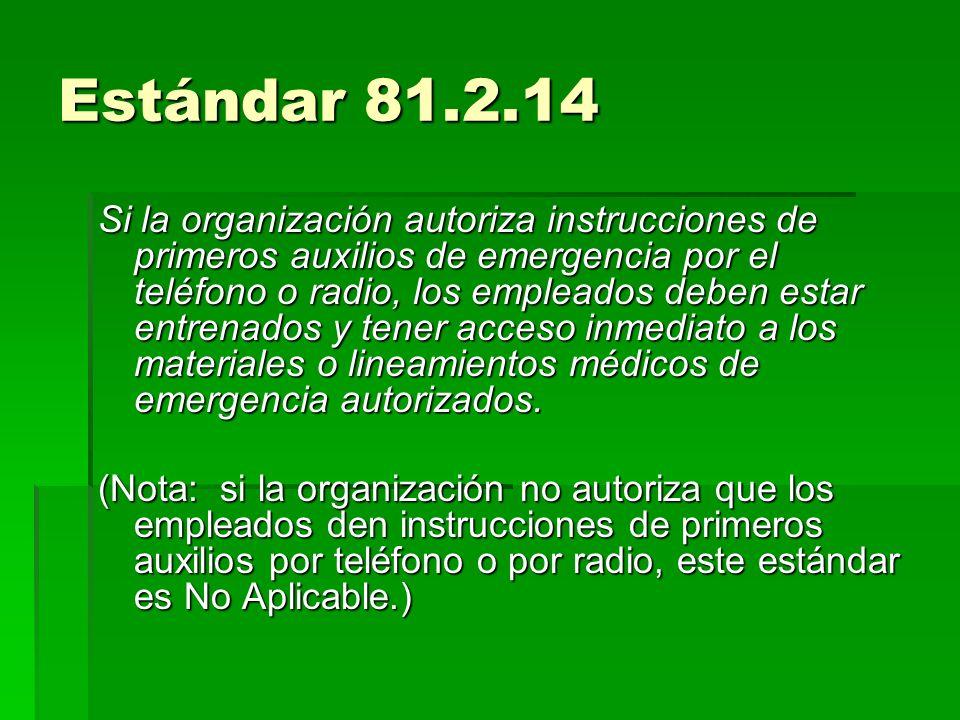 Estándar 81.2.14 Si la organización autoriza instrucciones de primeros auxilios de emergencia por el teléfono o radio, los empleados deben estar entre
