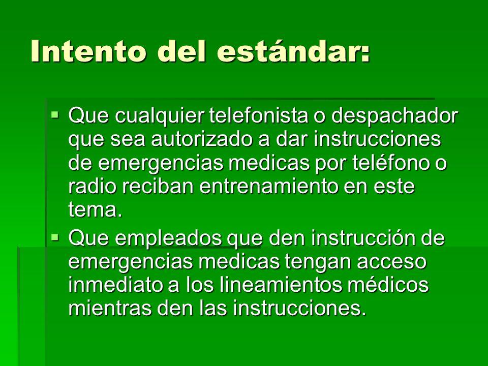Intento del estándar: Que cualquier telefonista o despachador que sea autorizado a dar instrucciones de emergencias medicas por teléfono o radio recib
