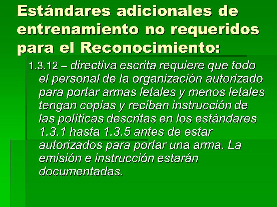 Estándares adicionales de entrenamiento no requeridos para el Reconocimiento: 1.3.12 – directiva escrita requiere que todo el personal de la organizac