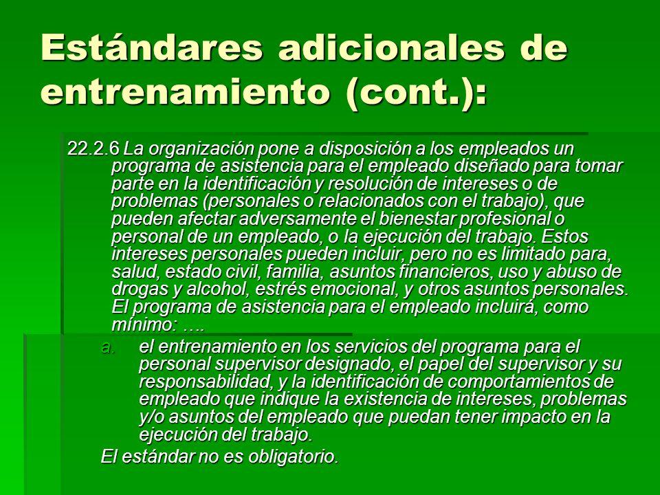 Estándares adicionales de entrenamiento (cont.): 22.2.6 La organización pone a disposición a los empleados un programa de asistencia para el empleado