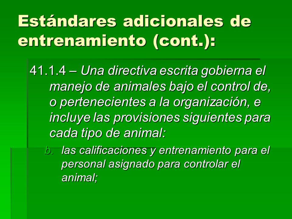 Estándares adicionales de entrenamiento (cont.): 41.1.4 – Una directiva escrita gobierna el manejo de animales bajo el control de, o pertenecientes a