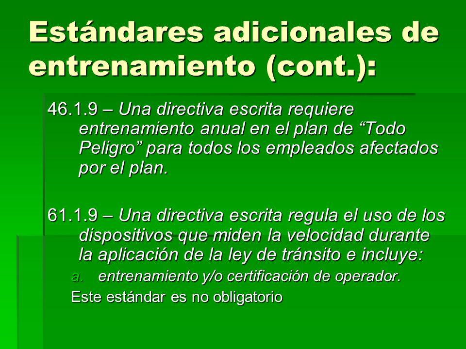 Estándares adicionales de entrenamiento (cont.): 46.1.9 – Una directiva escrita requiere entrenamiento anual en el plan de Todo Peligro para todos los