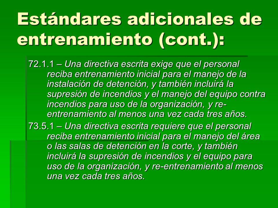 Estándares adicionales de entrenamiento (cont.): 72.1.1 – Una directiva escrita exige que el personal reciba entrenamiento inicial para el manejo de l
