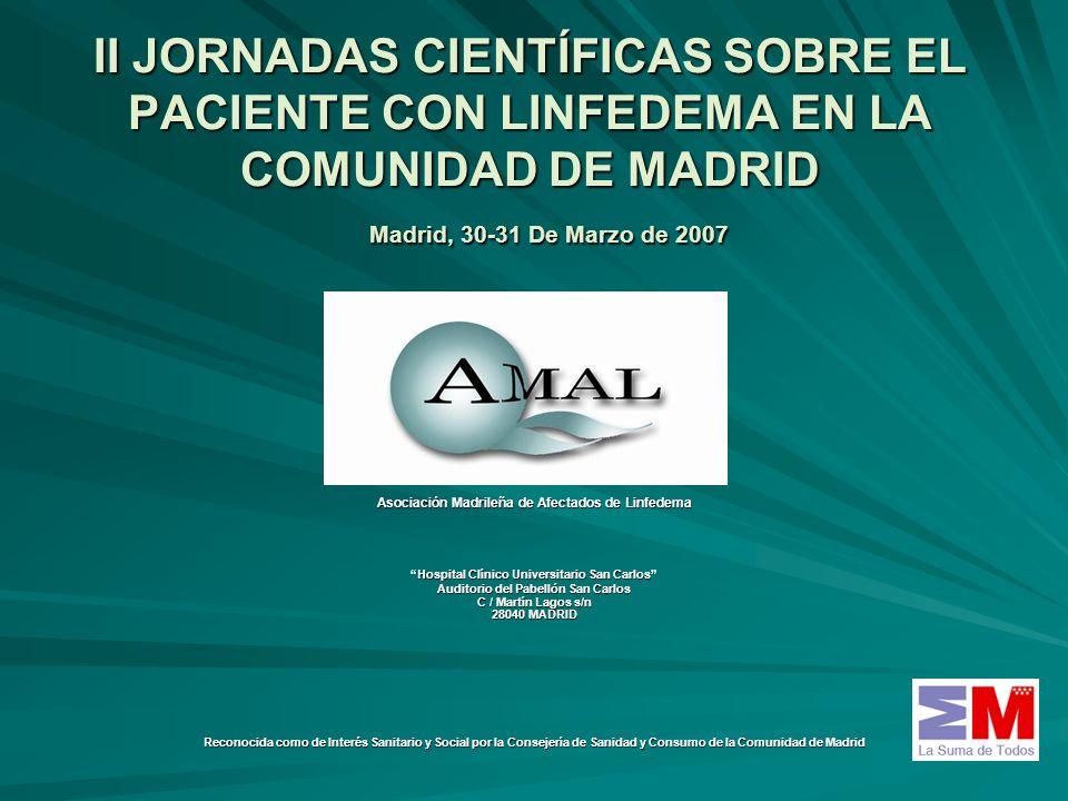 II JORNADAS CIENTÍFICAS SOBRE EL PACIENTE CON LINFEDEMA EN LA COMUNIDAD DE MADRID Madrid, 30-31 De Marzo de 2007 Asociación Madrileña de Afectados de