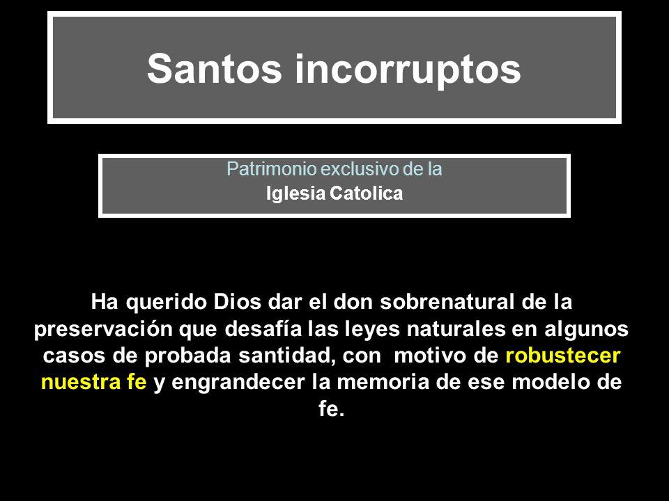 Santos incorruptos Patrimonio exclusivo de la Iglesia Catolica Ha querido Dios dar el don sobrenatural de la preservación que desafía las leyes natura