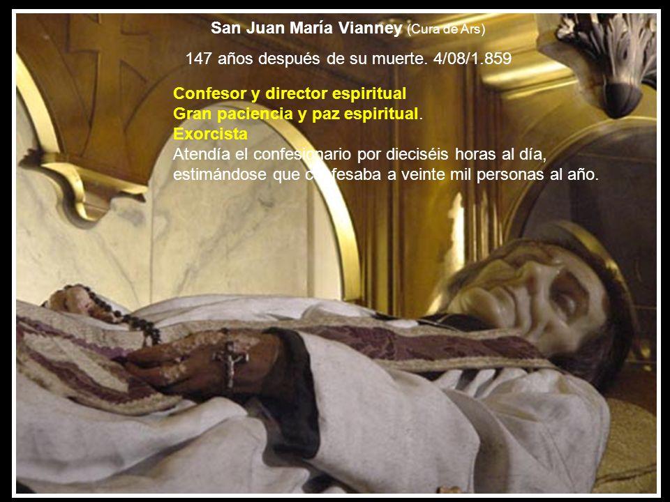 San Juan María Vianney (Cura de Ars) 147 años después de su muerte. 4/08/1.859 Confesor y director espiritual Gran paciencia y paz espiritual. Exorcis