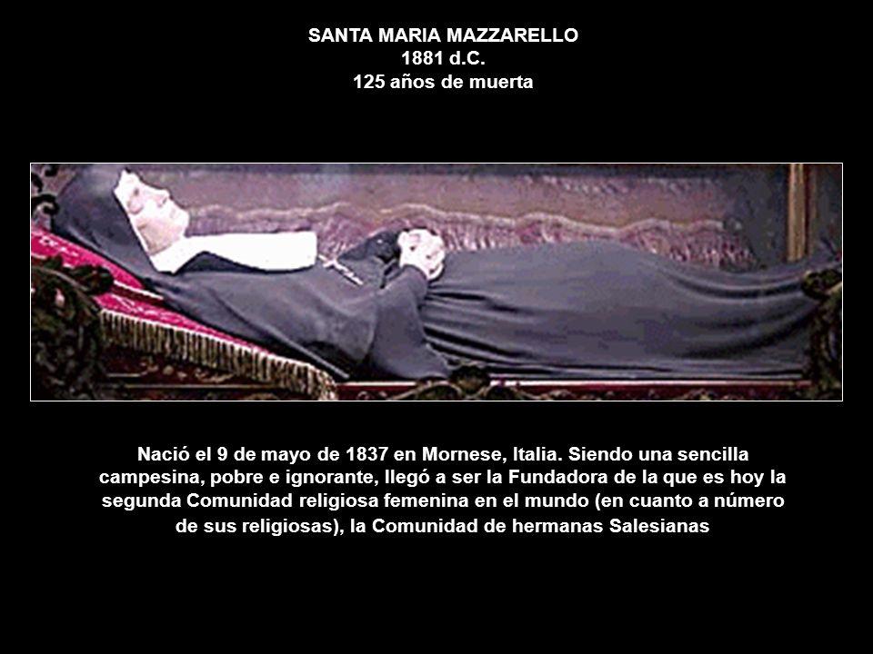 SANTA MARIA MAZZARELLO 1881 d.C. 125 años de muerta Nació el 9 de mayo de 1837 en Mornese, Italia. Siendo una sencilla campesina, pobre e ignorante, l