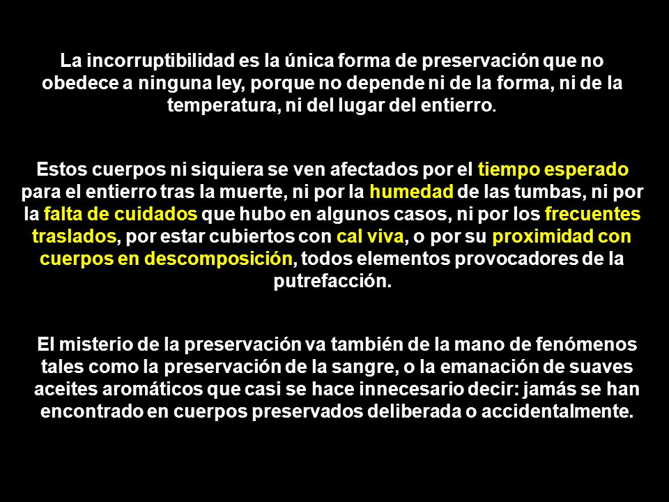 La incorruptibilidad es la única forma de preservación que no obedece a ninguna ley, porque no depende ni de la forma, ni de la temperatura, ni del lu