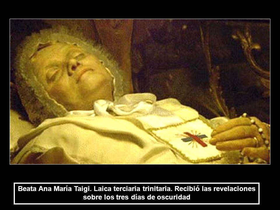 Beata Ana María Taigi. Laica terciaria trinitaria. Recibió las revelaciones sobre los tres días de oscuridad