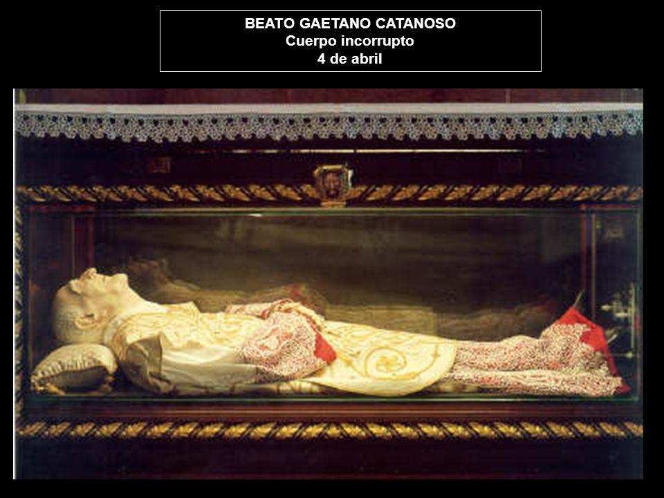 BEATO GAETANO CATANOSO Cuerpo incorrupto 4 de abril