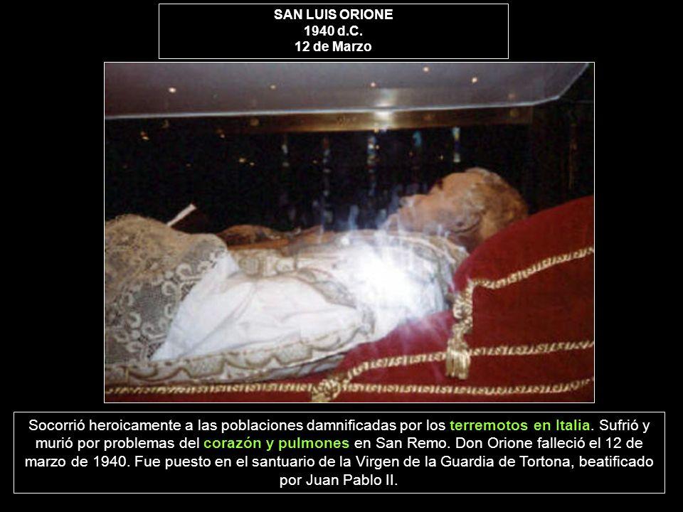 SAN LUIS ORIONE 1940 d.C. 12 de Marzo Socorrió heroicamente a las poblaciones damnificadas por los terremotos en Italia. Sufrió y murió por problemas