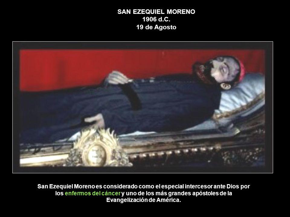 SAN EZEQUIEL MORENO 1906 d.C. 19 de Agosto San Ezequiel Moreno es considerado como el especial intercesor ante Dios por los enfermos del cáncer y uno
