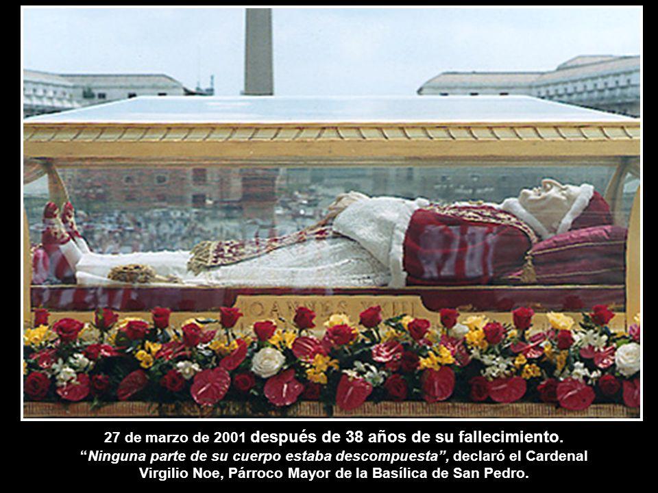 27 de marzo de 2001 después de 38 años de su fallecimiento.Ninguna parte de su cuerpo estaba descompuesta, declaró el Cardenal Virgilio Noe, Párroco M
