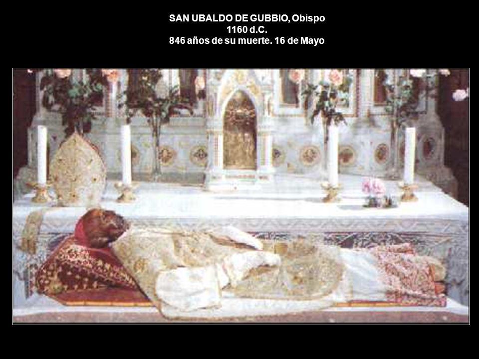 SAN UBALDO DE GUBBIO, Obispo 1160 d.C. 846 años de su muerte. 16 de Mayo