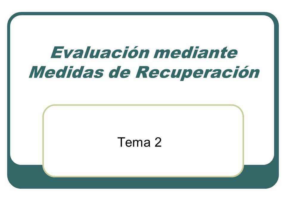Evaluación mediante Medidas de Recuperación Tema 2