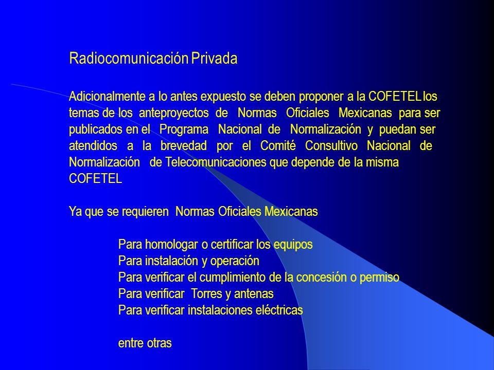 Radiocomunicación Privada Adicionalmente a lo antes expuesto se deben proponer a la COFETEL los temas de los anteproyectos de Normas Oficiales Mexican