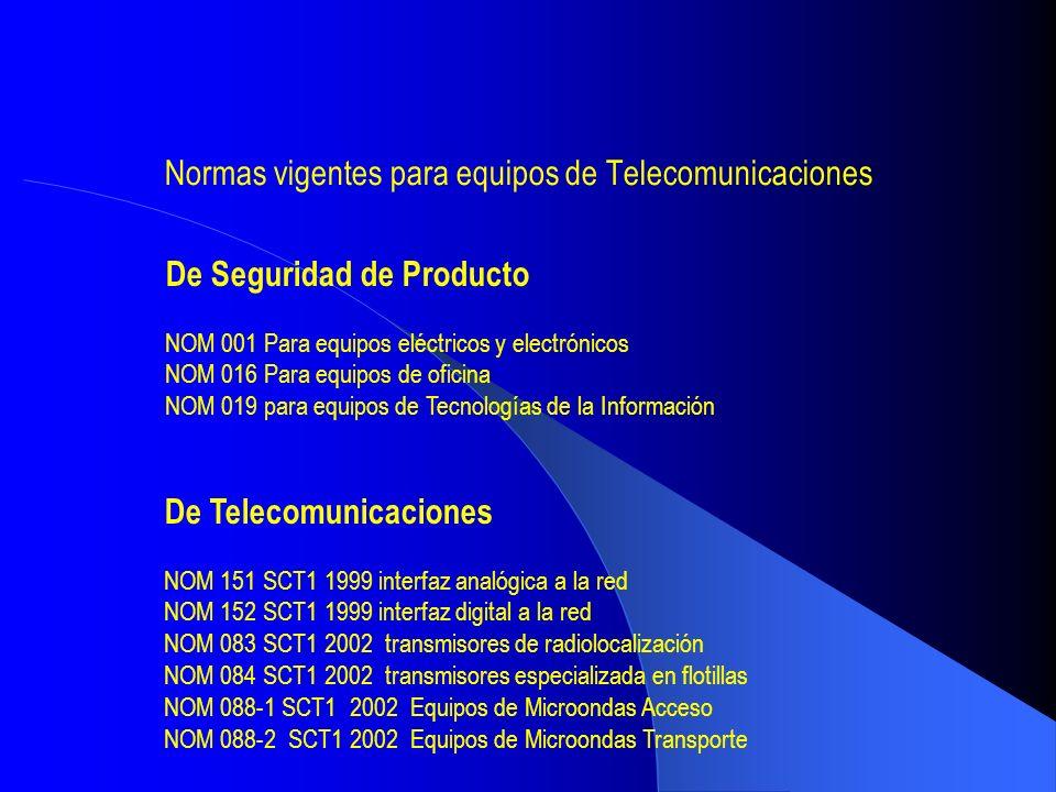 Normas vigentes para equipos de Telecomunicaciones De Seguridad de Producto NOM 001 Para equipos eléctricos y electrónicos NOM 016 Para equipos de ofi