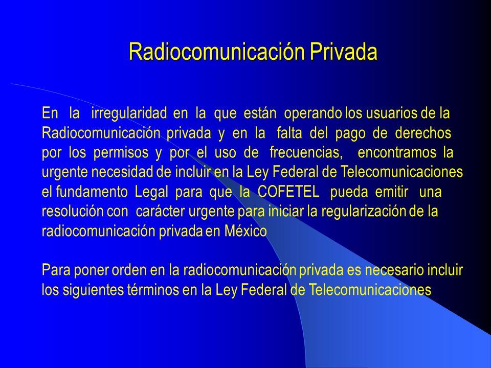 Radiocomunicación Privada En la irregularidad en la que están operando los usuarios de la Radiocomunicación privada y en la falta del pago de derechos