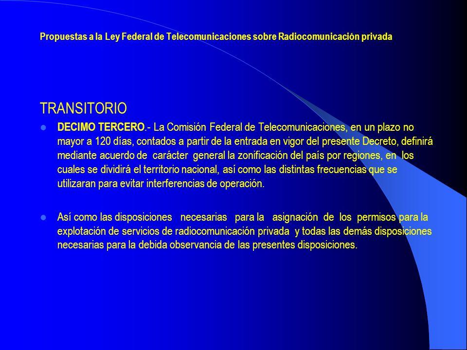 Propuestas a la Ley Federal de Telecomunicaciones sobre Radiocomunicación privada TRANSITORIO DECIMO TERCERO.- La Comisión Federal de Telecomunicacion