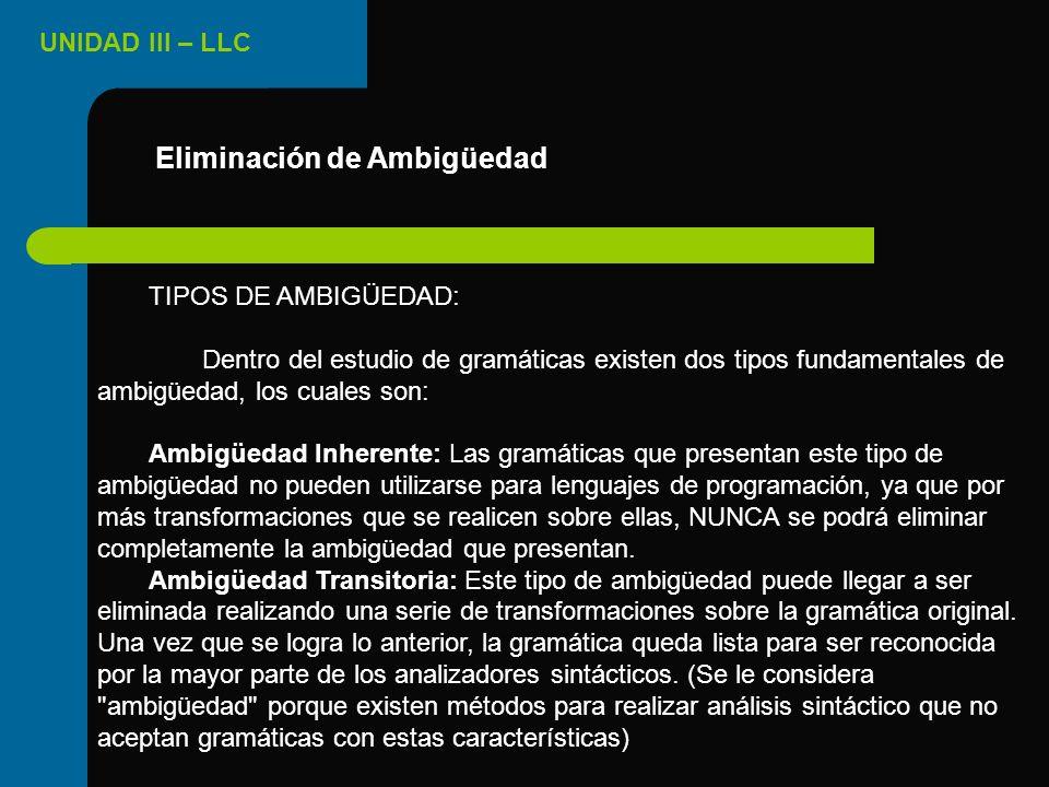 UNIDAD III – LLC TIPOS DE AMBIGÜEDAD: Dentro del estudio de gramáticas existen dos tipos fundamentales de ambigüedad, los cuales son: Ambigüedad Inher