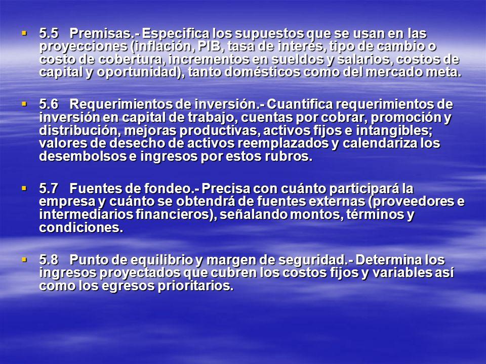 5.5Premisas.- Especifica los supuestos que se usan en las proyecciones (inflación, PIB, tasa de interés, tipo de cambio o costo de cobertura, incremen