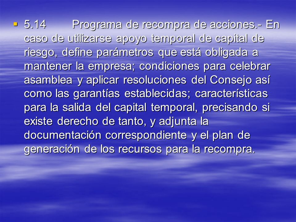 5.14Programa de recompra de acciones.- En caso de utilizarse apoyo temporal de capital de riesgo, define parámetros que está obligada a mantener la em