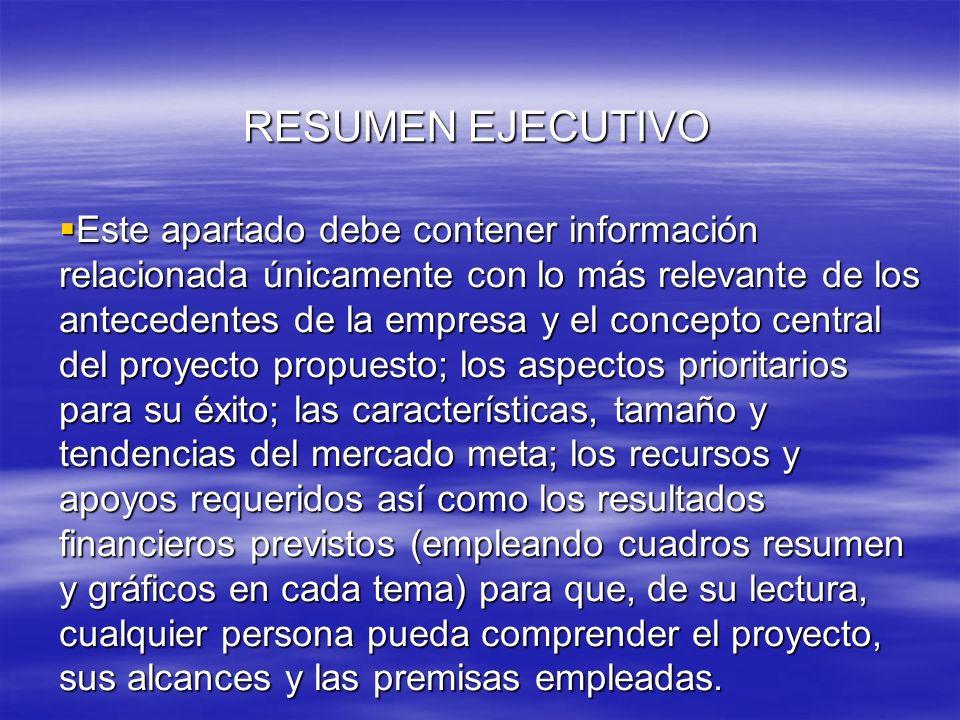 RESUMEN EJECUTIVO Este apartado debe contener información relacionada únicamente con lo más relevante de los antecedentes de la empresa y el concepto