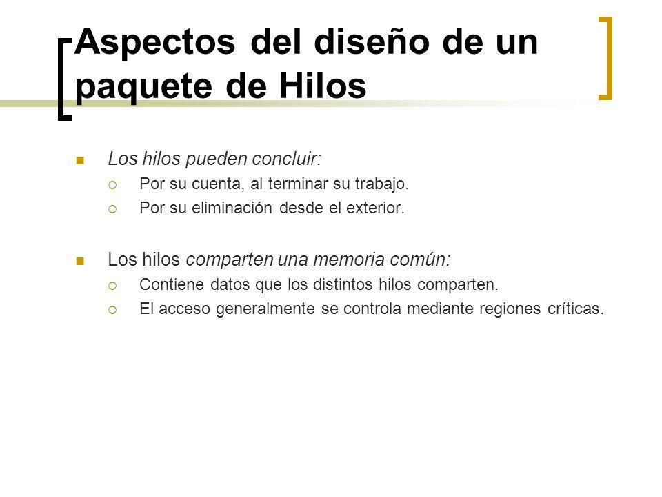 Aspectos del diseño de un paquete de Hilos Los hilos pueden concluir: Por su cuenta, al terminar su trabajo. Por su eliminación desde el exterior. Los