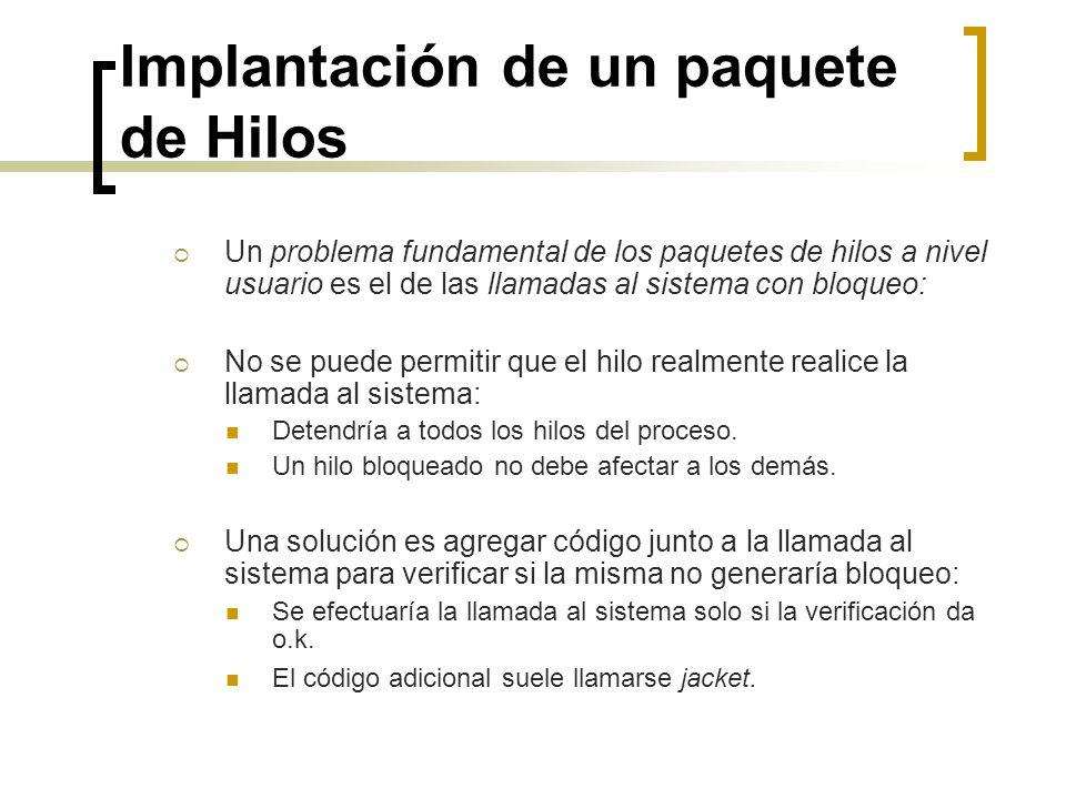Implantación de un paquete de Hilos Un problema fundamental de los paquetes de hilos a nivel usuario es el de las llamadas al sistema con bloqueo: No