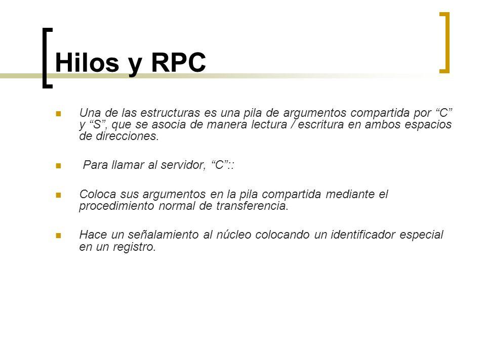 Hilos y RPC Una de las estructuras es una pila de argumentos compartida por C y S, que se asocia de manera lectura / escritura en ambos espacios de di