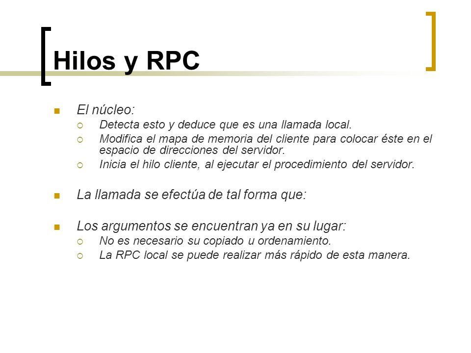 Hilos y RPC El núcleo: Detecta esto y deduce que es una llamada local. Modifica el mapa de memoria del cliente para colocar éste en el espacio de dire